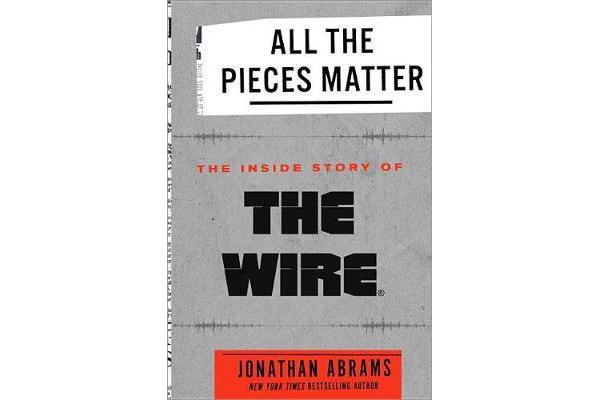 All the Pieces Matter - The Inside Story of the Wire(r)