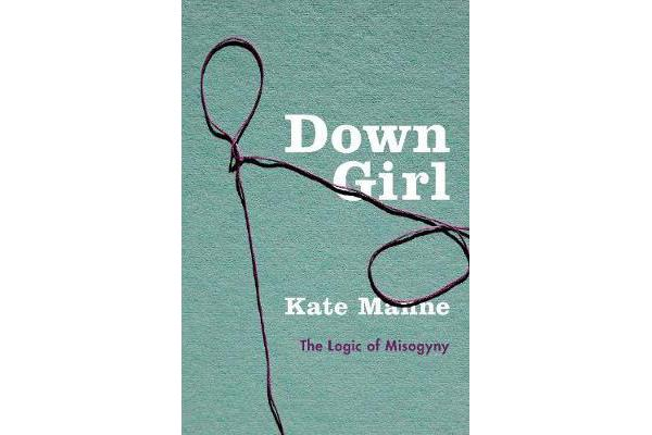 Image of Down Girl - The Logic of Misogyny