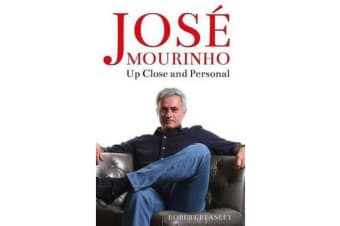 Jose Mourinho: Up Close and Personal - Up Close and Personal