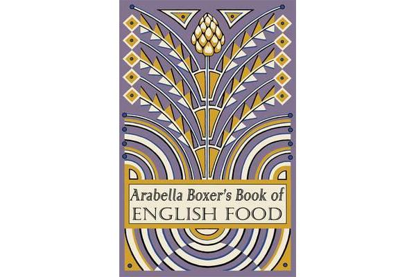 Arabella Boxer's Book of English Food - A Rediscovery of British Food From Before the War