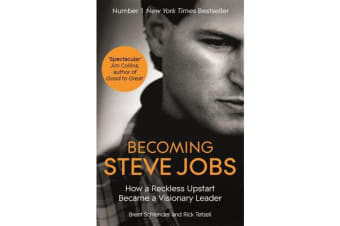 Becoming Steve Jobs - The evolution of a reckless upstart into a visionary leader