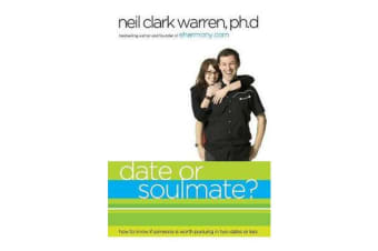 Date or Soul Mate? - How to Know if Someone is Worth Pursuing in Two Dates or Less