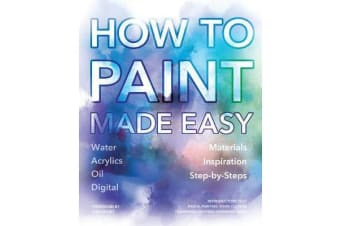 How to Paint Made Easy - Watercolours, Oils, Acrylics & Digital