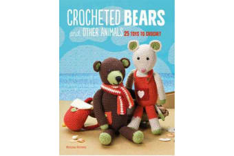 Crocheted Bears and Other Animals - 25 Toys to Crochet