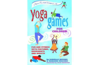 Yoga Games for Children - Fun and Fitness with Postures, Movements and Breath