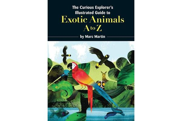 The Curious Explorer's Illustrated Guide to Exotic Animals
