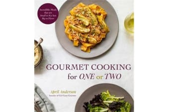 Gourmet Cooking For One (Or Two) - Incredible Scaled-Down Comfort Food Recipes for You
