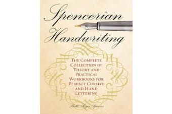 Spencerian Handwriting - The Complete Collection of Theory and Practical Workbooks for Perfect Cursive and Hand Lettering