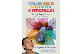 Color Your Life with Crystals - Your First Guide to Crystals, Colors and Chakras
