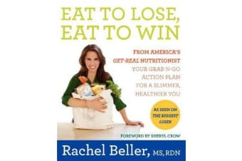 Eat to Lose, Eat to Win - Your Grab-n-Go Action Plan for a Slimmer, Healthier You