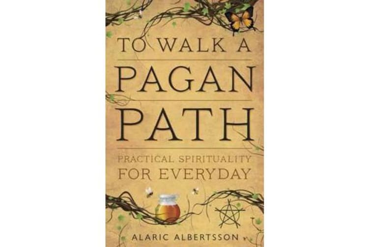 To Walk a Pagan Path - Practical Spirituality for Every Day