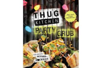 Thug Kitchen Party Grub - For Social Motherf*ckers
