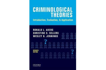 Criminological Theories - Introduction, Evaluation, and Application