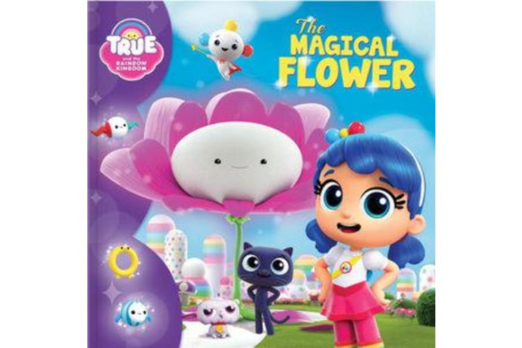 True and the Rainbow Kingdom - The Magical Flower