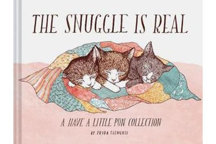 The Snuggle Is Real - A Have a Little Pun Collection