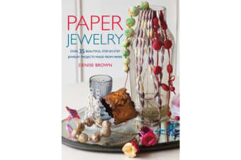 Paper Jewelry - Over 35 Beautiful Step-by-Step Jewelry Projects Made from Paper