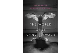 The World Only Spins Forward - The Ascent of Angels in America