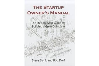 The Startup Owner's Manual. Vol. 1 - The Step-by-step Guide for Building a Great Company