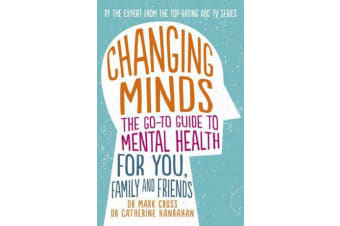 Changing Minds - The go-to Guide to Mental Health for You, Family and Friends