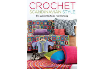 Crochet Scandinavian Style - 40+ Patterns from Hats, Jackets, Bags, and Scarves to Potholders, Pillows, Rugs, and Throws