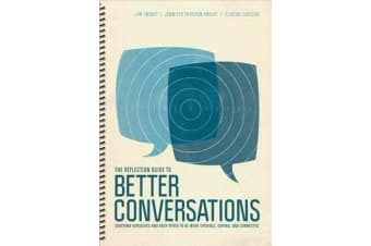 The Reflection Guide to Better Conversations - Coaching Ourselves and Each Other to Be More Credible, Caring, and Connected
