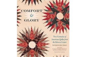 Comfort and Glory - Two Centuries of American Quilts from the Briscoe Center