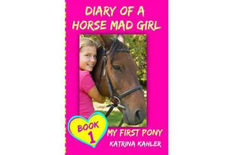 Diary of a Horse Mad Girl - My First Pony - Book 1 - A Perfect Horse Book for Gir