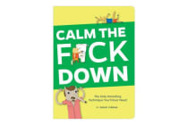 Calm the f*ck Down - The Only Parenting Technique You'll Ever Need