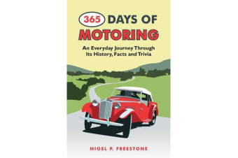 365 Days of Motoring - An Everyday Journey Through its History, Facts and Trivia