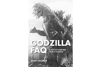 Godzilla FAQ - All That's Left to Know About the King of the Monsters