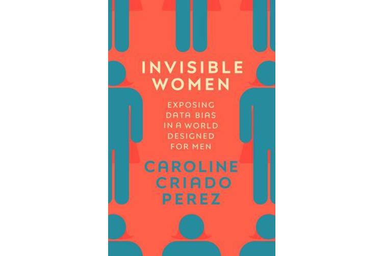 Invisible Women - Exposing Data Bias in a World Designed for Men