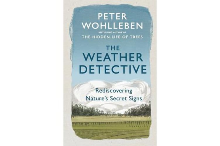 The Weather Detective - Rediscovering Nature's Secret Signs
