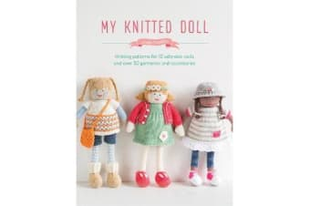 My Knitted Doll - Knitting patterns for 12 adorable dolls and over 50 garments and accessories