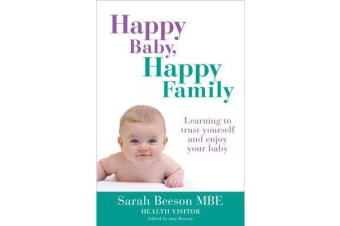 Happy Baby, Happy Family - Learning to Trust Yourself and Enjoy Your Baby