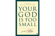 Your God Is Too Small - A Guide for Believers and Skeptics Alike