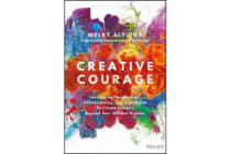 Creative Courage - Leveraging Imagination, Collaboration, and Innovation to Create Success Beyond Your Wildest Dreams