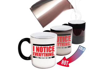 123T Funny Colour Changing Mugs - I Notice Everything