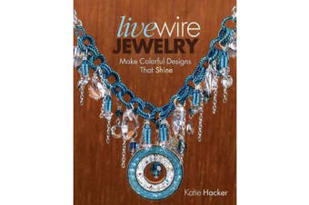 Live Wire Jewelry - Make Colorful Designs That Shine