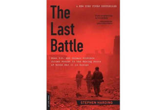 The Last Battle - When U.S. and German Soldiers Joined Forces in the Waning Hours of World War II in Europe
