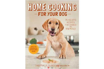 Home Cooking for Your Dog:75 Holistic Recipes for a Healthier Dog - 75 Holistic Recipes for a Healthier Dog