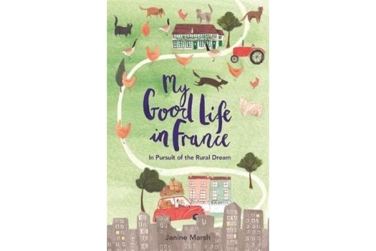 My Good Life in France - In Pursuit of the Rural Dream