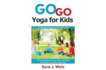 Go Go Yoga for Kids - A Complete Guide to Yoga with Kids