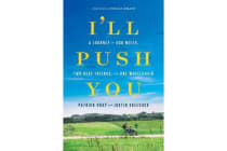 I'll Push You - A Journey of 500 Miles, Two Best Friends, and One Wheelchair