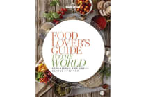 Food Lover's Guide to the World - Experience the Great Global Cuisines