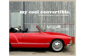 my cool convertible - an inspirational guide to stylish convertibles