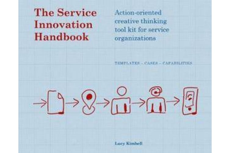 The Service Innovation Handbook - Action-oriented Creative Thinking Toolkit for Service Organizations