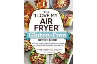 "The ""I Love My Air Fryer"" Gluten-Free Recipe Book - From Lemon Blueberry Muffins to Mediterranean Short Ribs, 175 Easy and Delicious Gluten-Free Recipes"