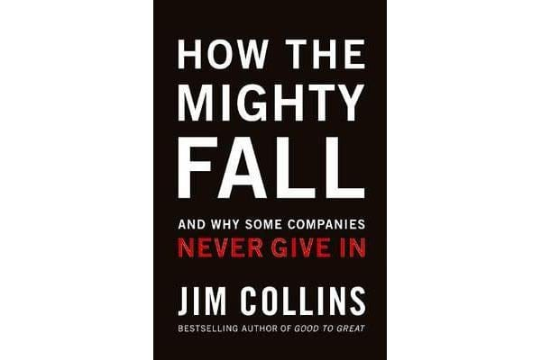 How the Mighty Fall - And Why Some Companies Never Give in