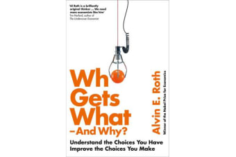 Who Gets What - And Why - Understand the Choices You Have, Improve the Choices You Make