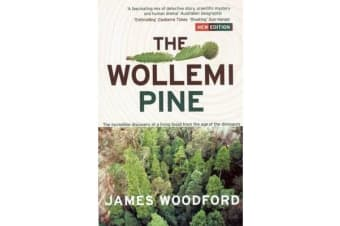 The Wollemi Pine - The Incredible Discovery of a Living Fossil From theAge of the Dinosaurs